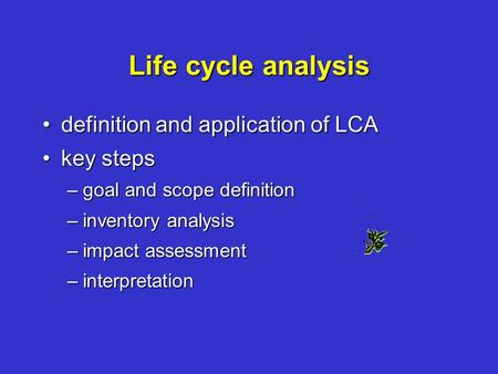 Life cycle analysis definition and application of LCAdefinition and application of LCA key stepskey steps –goal and scope definition –inventory analysis.