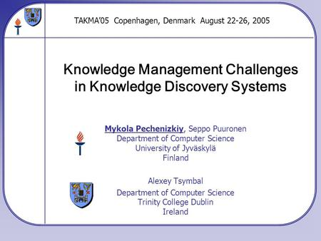 Knowledge Management Challenges in Knowledge Discovery Systems Mykola Pechenizkiy, Seppo Puuronen Department of Computer Science University of Jyväskylä.