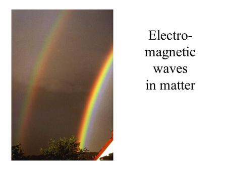 Electro- magnetic waves in matter. Linear media: velocity: most materials: