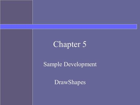 Chapter 5 Sample Development DrawShapes. Sample Development: Drawing Shapes Write an application that simulates a screensaver by drawing various geometric.