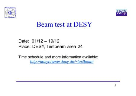 1 Beam test at DESY Date: 01/12 – 19/12 Place: DESY, Testbeam area 24 Time schedule and more information available: