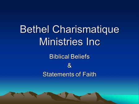 Bethel Charismatique Ministries Inc Biblical Beliefs & Statements of Faith.
