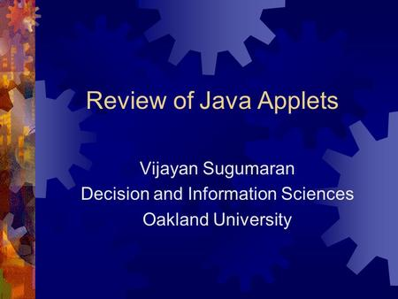 Review of Java Applets Vijayan Sugumaran Decision and Information Sciences Oakland University.