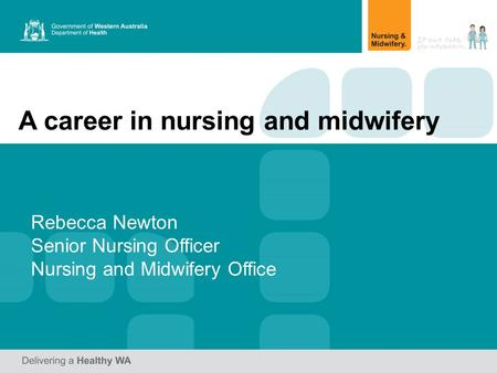 A career in nursing and midwifery Rebecca Newton Senior Nursing Officer Nursing and Midwifery Office.