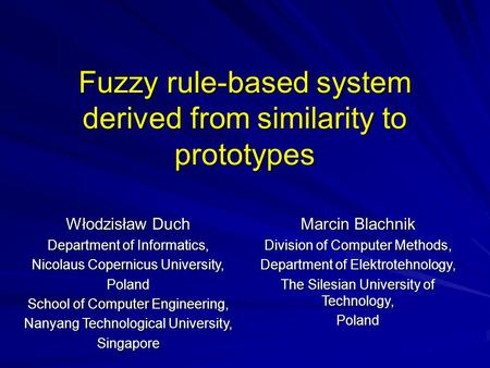 Fuzzy rule-based system derived from similarity to prototypes Włodzisław Duch Department of Informatics, Nicolaus Copernicus University, Poland School.