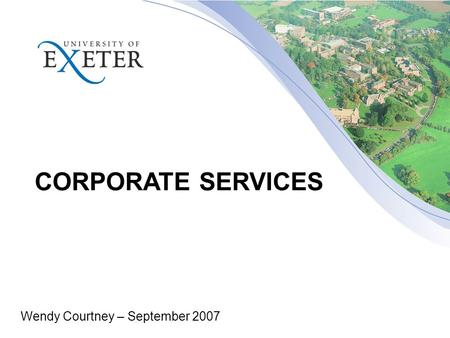 CORPORATE SERVICES Wendy Courtney – September 2007.