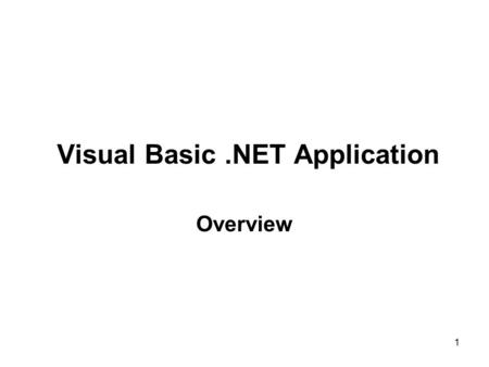 1 Visual Basic.NET Application Overview. 2 Objectives Discuss what a typical Visual Basic.NET application looks like Configure the Visual Studio.NET Integrated.