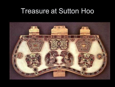 Treasure at Sutton Hoo. Carmina Burana 11 th & 12 th Century Songs from Benedictbeurn – a monastary 254 poems and dramatic texts Religious themes, moral/satirical.