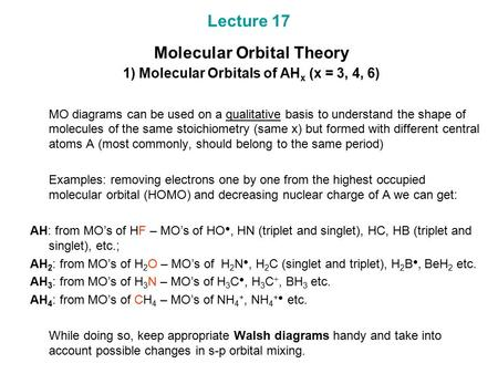 Lecture 17 Molecular Orbital Theory 1) Molecular Orbitals of AH x (x = 3, 4, 6) MO diagrams can be used on a qualitative basis to understand the shape.