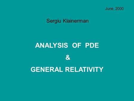ANALYSIS OF PDE & GENERAL RELATIVITY Sergiu Klainerman June, 2000.
