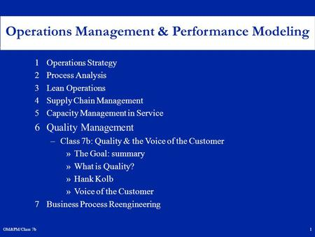 OM&PM/Class 7b1 1Operations Strategy 2Process Analysis 3Lean Operations 4Supply Chain Management 5Capacity Management in Service 6Quality Management –Class.