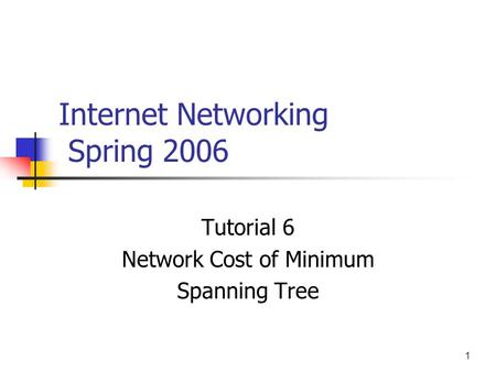 1 Internet Networking Spring 2006 Tutorial 6 Network Cost of Minimum Spanning Tree.