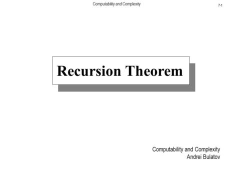 Computability and Complexity 7-1 Computability and Complexity Andrei Bulatov Recursion Theorem.