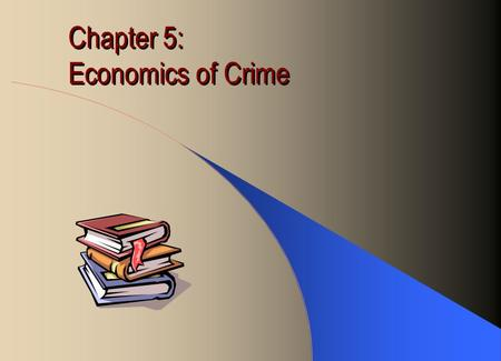 Chapter 5: Economics of Crime. Underground Economy G.D.P. does not include the value of illegal goods & services because they are not supposed to be produced.