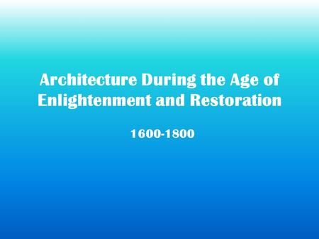 Architecture During the Age of Enlightenment and Restoration