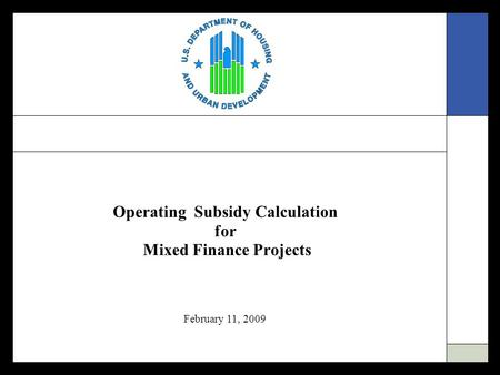 Operating Subsidy Calculation for Mixed Finance Projects February 11, 2009.
