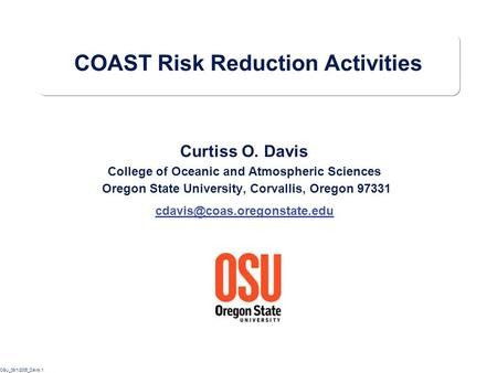OSU_08/1/2005_Davis.1 COAST Risk Reduction Activities Curtiss O. Davis College of Oceanic and Atmospheric Sciences Oregon State University, Corvallis,