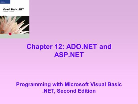 Chapter 12: ADO.NET and ASP.NET Programming with Microsoft Visual Basic.NET, Second Edition.