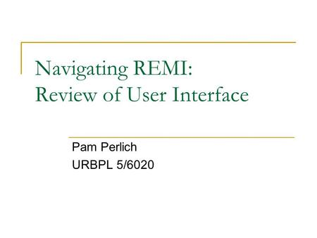 Navigating REMI: Review of User Interface Pam Perlich URBPL 5/6020.