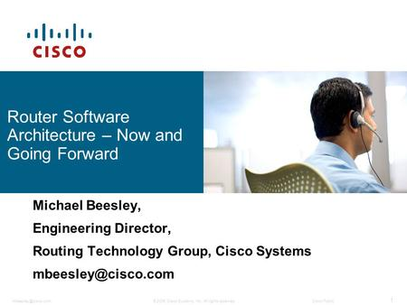 © 2006 Cisco Systems, Inc. All rights reserved.Cisco Public 1 Router Software Architecture – Now and Going Forward Michael Beesley,