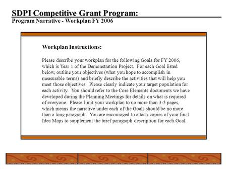 SDPI Competitive Grant Program SDPI Competitive Grant Program: Program Narrative - Workplan FY 2006 Workplan Instructions: Please describe your workplan.