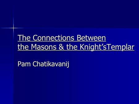 The Connections Between the Masons & the Knight'sTemplar Pam Chatikavanij.