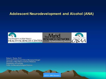 NIAAA July 20, 2010 Adolescent Neurodevelopment and Alcohol (ANA) Robert J. Thoma, Ph.D. Associate Professor and Clinical Neuropsychologist University.