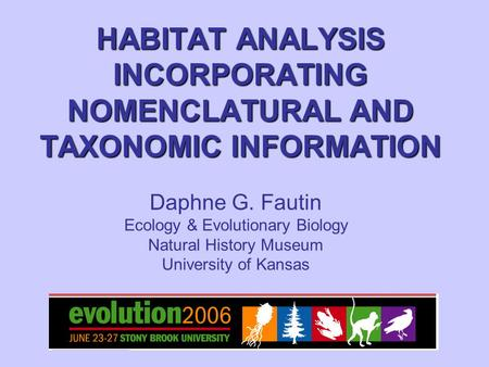 HABITAT ANALYSIS INCORPORATING NOMENCLATURAL AND TAXONOMIC INFORMATION Daphne G. Fautin Ecology & Evolutionary Biology Natural History Museum University.