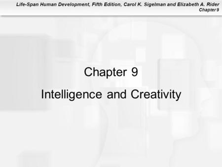 Life-Span Human Development, Fifth Edition, Carol K. Sigelman and Elizabeth A. Rider Chapter 9 Chapter 9 Intelligence and Creativity.