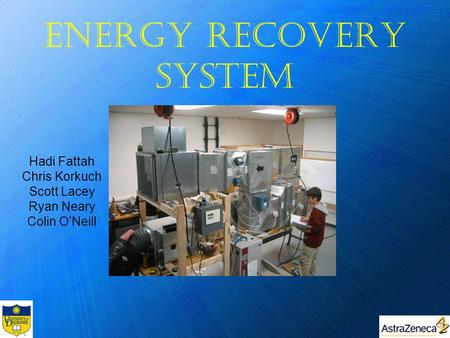 Energy Recovery System Hadi Fattah Chris Korkuch Scott Lacey Ryan Neary Colin O'Neill.