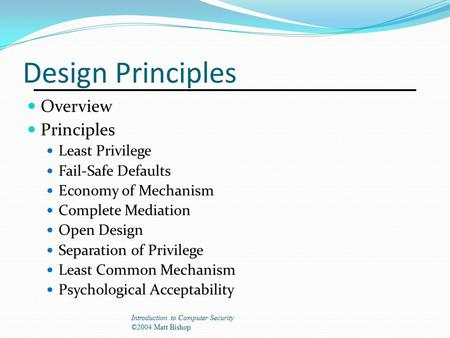 Design Principles Overview Principles Least Privilege Fail-Safe Defaults Economy of Mechanism Complete Mediation Open Design Separation of Privilege Least.