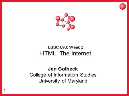 1 LBSC 690: Week 2 HTML, The Internet Jen Golbeck College of Information Studies University of Maryland.