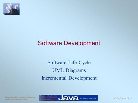 ©The McGraw-Hill Companies, Inc. Permission required for reproduction or display. 4 th Ed Chapter 10 - 1 Software Development Software Life Cycle UML Diagrams.