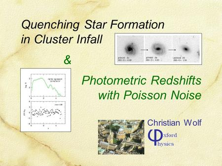 & Photometric Redshifts with Poisson Noise Christian Wolf Quenching Star Formation in Cluster Infall Kernel regression 'correct error'