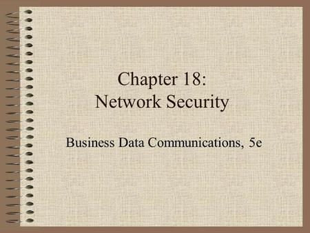 Chapter 18: Network Security Business Data Communications, 5e.