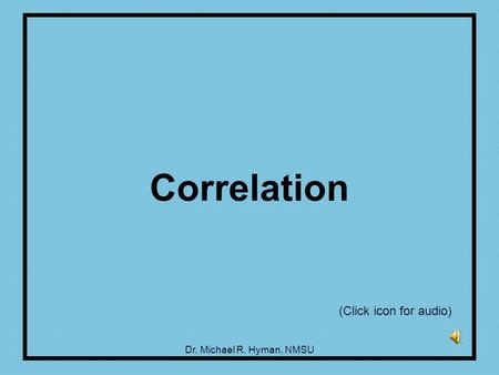 Dr. Michael R. Hyman, NMSU Correlation (Click icon for audio)
