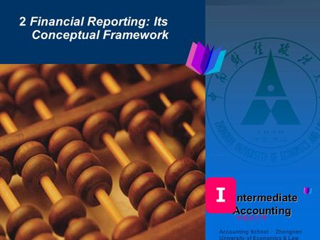 I 2 Financial Reporting: Its Conceptual Framework
