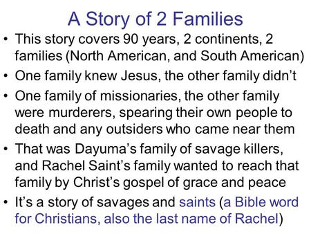 A Story of 2 Families This story covers 90 years, 2 continents, 2 families (North American, and South American) One family knew Jesus, the other family.