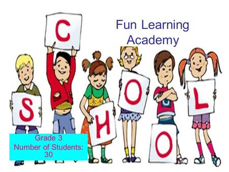 Fun Learning Academy Grade 3 Number of Students: 30.