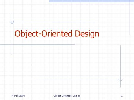 March 2004Object Oriented Design1 Object-Oriented Design.