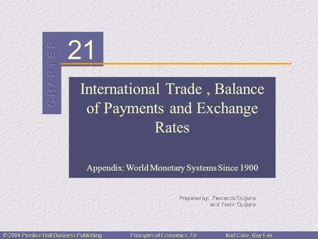 21 © 2004 Prentice Hall Business PublishingPrinciples of Economics, 7/eKarl Case, Ray Fair International Trade, Balance of Payments and Exchange Rates.