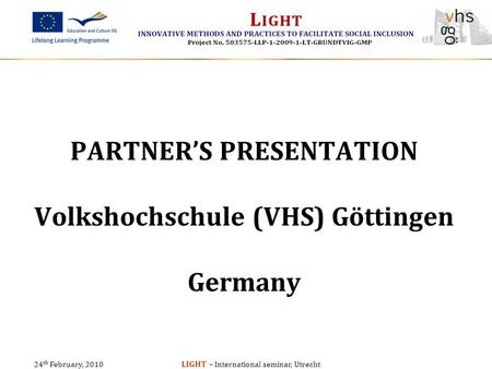 24 th February, 2010 LIGHT – International seminar, Utrecht PARTNER'S PRESENTATION Volkshochschule (VHS) Göttingen Germany.