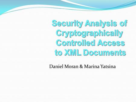 Daniel Moran & Marina Yatsina. Access control through encryption.