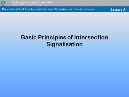 Lecture 3 Basic Principles of Intersection Signalisation.