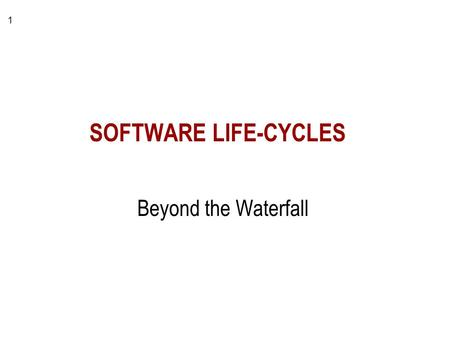 1 SOFTWARE LIFE-CYCLES Beyond the Waterfall. 2 Requirements System Design Detailed Design Implementation Installation & Testing Maintenance The WATERFALL.