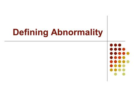 Defining Abnormality. Understanding Abnormality At times, understanding normal behavior is difficult enough Tolerance for a developing field Remaining.
