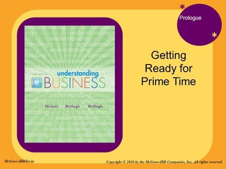 * * Prologue Getting Ready for Prime Time Copyright © 2010 by the McGraw-Hill Companies, Inc. All rights reserved. McGraw-Hill/Irwin.
