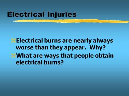 Electrical Injuries zElectrical burns are nearly always worse than they appear. Why? zWhat are ways that people obtain electrical burns?