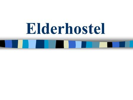 Elderhostel. What is Elderhostel? n A non-profit education organization that offers inexpensive, short term academic programs hosted by educational institutions.