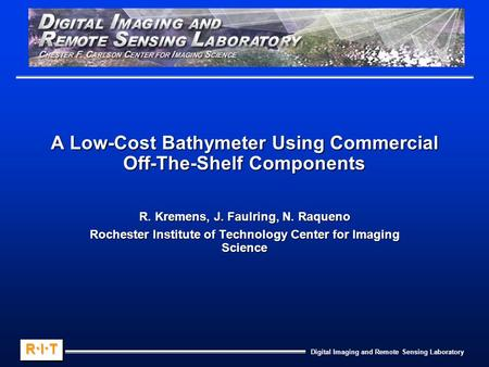 Digital Imaging and Remote Sensing Laboratory R.I.TR.I.TR.I.TR.I.T R.I.TR.I.TR.I.TR.I.T A Low-Cost Bathymeter Using Commercial Off-The-Shelf Components.